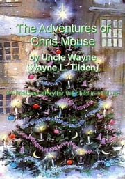 The Adventures of Chris Mouse ebook by Wayne Tilden