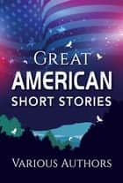 Great American Short Stories ebook by SBP Editors, Various Authors