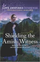 Shielding the Amish Witness ebook by Mary Alford