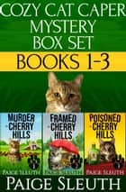 Cozy Cat Caper Mystery Box Set: Books 1-3 - Includes Three Light, Fun, Cat Cozy Mysteries: Murder, Framed, and Poisoned in Cherry Hills ebook by Paige Sleuth