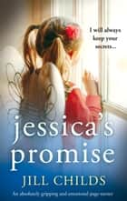 Jessica's Promise - An absolutely gripping and emotional page turner 電子書籍 by Jill Childs