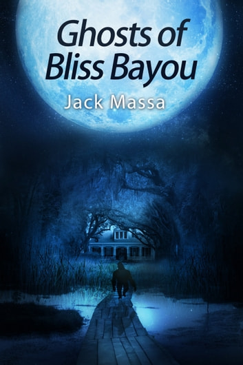 Ghosts of Bliss Bayou ebook by Jack Massa