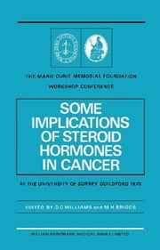 Some Implications of Steroid Hormones in Cancer - The Marie Curie Memorial Foundation Workshop Conference at the University of Surrey, Guildford (8th May, 1970) ebook by D. C. Williams,M. H. Briggs