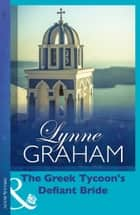 The Greek Tycoon's Defiant Bride (The Rich, the Ruthless and the Really Handsom, Book 2) ebook by Lynne Graham