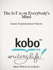 The IoT is on Everybody's Mind ebook by Janani Gopalakrishnan Vikram