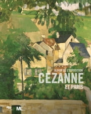 Cézanne et Paris : L'album de l'exposition du musée du Luxembourg eBook by Maryline Assante di Panzillo, Paul Cézanne