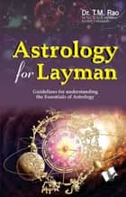 Astrology For Layman - The most comprehensible book to learn astrology ebook by Dr. T.M. Rao