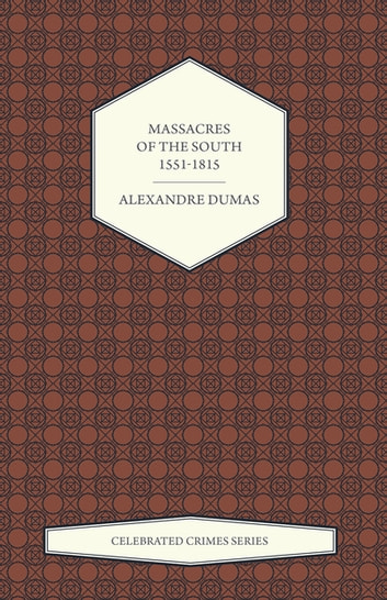 Massacres of the South – 1551-1815 (Celebrated Crimes Series) ebook by Alexandre Dumas