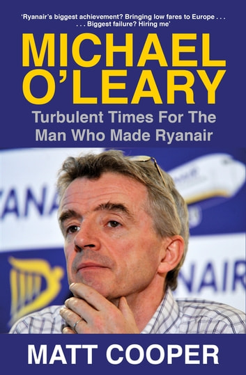 Michael O'Leary - Turbulent Times for the Man Who Made Ryanair ebook by Matt Cooper