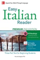 Easy Italian Reader, Premium 2nd Edition - A Three-Part Text for Beginning Students ebook by Riccarda Saggese