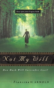 Not My Will - How Much Will Surrender Cost ebook by Francena H. Arnold