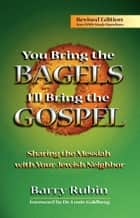 You Bring the Bagels, I'll Bring the Gospel - Sharing the Messiah with Your Jewish Neighbor ebook by Barry Rubin