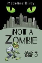 Not a Zombie - Jake and Boo, #3 ebook by Madeline Kirby