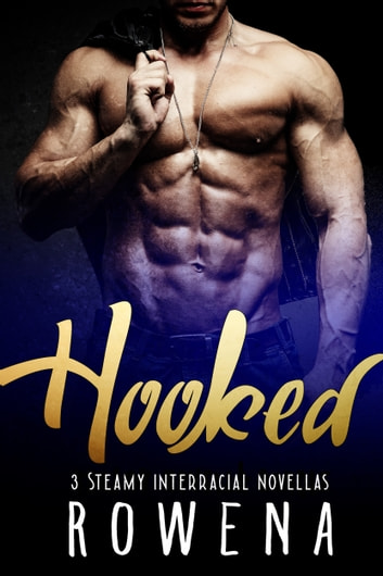 Hooked - 3 Steamy Interracial Novellas ebook by Rowena