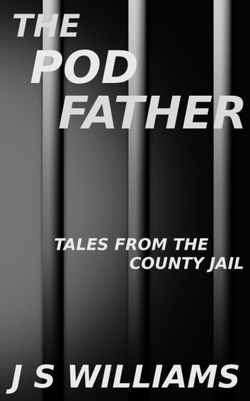 The Pod Father - Tales From the County Jail ebook by J. S. Williams