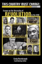 This Country Must Change: Essays on the Necessity of Revolution in the USA ebook by Craig Rosebraugh,Jalil A Muntaqim,Jonathan Paul,Jeff Luers,Jake Conroy,Ronald Kuykendall,Bill Dunne,Peter Young,Jaan Laaman,Rob Los Ricos,Ramona Africa,Leslie James Pickering