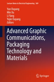 Advanced Graphic Communications, Packaging Technology and Materials ebook by Yun Ouyang,Min Xu,Li Yang,Yujie Ouyang