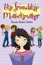 The Friendship Matchmaker ebook by Randa Abdel-Fattah