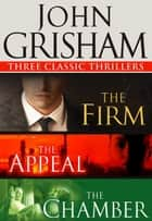 John Grisham: Three Classic Thrillers (3-Book Bundle): The Firm, The Appeal, The Chamber ebook by John Grisham