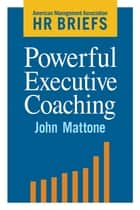 Powerful Executive Coaching ebook by John Mattone