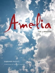 Amelia: The Libretto ebook by McFall, Gardner