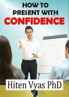 How To Present With Confidence (NLP series for the workplace) ebook by Hiten Vyas