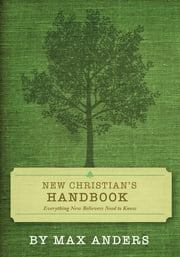 New Christian's Handbook - Everything New Believers Need to Know ebook by Max Anders