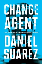 Change Agent - A Novel ebook by Daniel Suarez