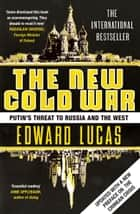 The New Cold War - How the Kremlin Menaces both Russia and the West ebook by Edward Lucas