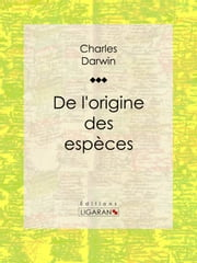 De l'origine des espèces ebook by Charles Darwin,Edmond Barbier,Ligaran