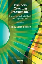 Business Coaching International - Transforming Individuals and Organizations: Second Edition ebook by Sunny Stout-Rostron