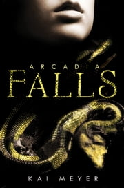 Arcadia Falls ebook by Kai Meyer