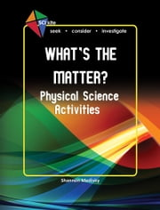 SCI Kite What's the Matter? Physical Science Activities ebook by Shannon Medisky