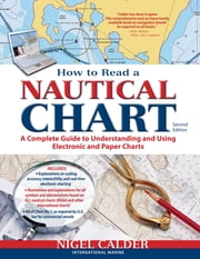 How to Read a Nautical Chart, 2nd Edition (Includes ALL of Chart #1) - A Complete Guide to Using and Understanding Electronic and Paper Charts ebook by Nigel Calder