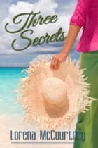 Three Secrets ebook by Lorena McCourtney