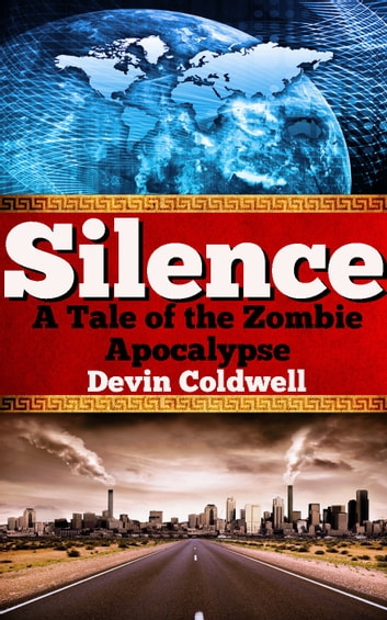 Silence - A Tale of the Zombie Apocalypse ebook by Devin Coldwell