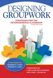 Designing Groupwork - Strategies for the Heterogeneous Classroom, Third Edition ebook by Elizabeth G. Cohen, Rachel A. Lotan