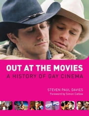 Out at the Movies - A History of Gay Cinema ebook by Steven Paul Davies,Simon Callow
