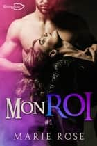 Mon Roi Tome 1 ebook by Marie Rose