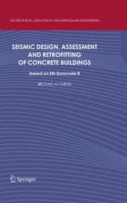 Seismic Design, Assessment and Retrofitting of Concrete Buildings - based on EN-Eurocode 8 ebook by Michael N Fardis