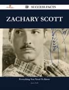 Zachary Scott 89 Success Facts - Everything you need to know about Zachary Scott ebook by James Huff