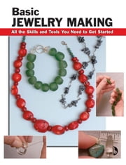 Basic Jewelry Making - All the Skills and Tools You Need to Get Started ebook by Sandy Allison,Ted Walker,Alan Wycheck