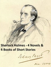 Sherlock Holmes: 4 Novels and 4 Books of Stories ebook by Sir Arthur Conan Doyle