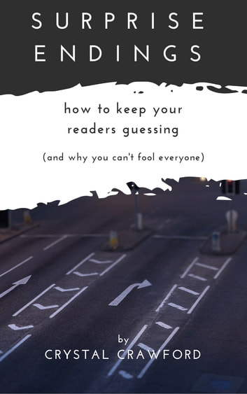 Surprise Endings: How to Keep Readers Guessing (And Why You Can't Fool Everyone) ebook by Crystal Crawford
