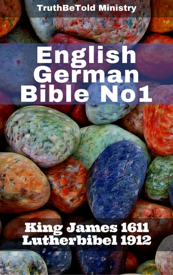English German Bible No1 - King James 1611 - Lutherbibel 1912 ebook by TruthBeTold Ministry,Joern Andre Halseth,King James,Martin Luther
