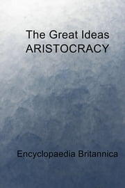 The Great Ideas ARISTOCRACY ebook by Encyclopaedia Britannica
