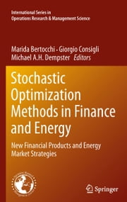 Stochastic Optimization Methods in Finance and Energy - New Financial Products and Energy Market Strategies ebook by Marida Bertocchi,Giorgio Consigli,Michael A. H. Dempster