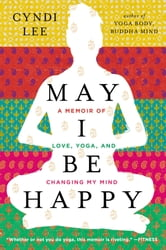 May I Be Happy - A Memoir of Love, Yoga, and Changing My Mind ebook by Cyndi Lee