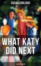 WHAT KATY DID NEXT (Illustrated Edition) ebook by