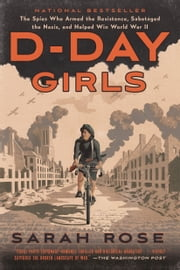 D-Day Girls - The Spies Who Armed the Resistance, Sabotaged the Nazis, and Helped Win World War II e-kirjat by Sarah Rose